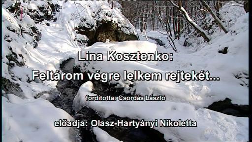 Lina Kosztenko: Feltárom végre lelkem rejtekét... (Fordította: Csordás László, előadja: Olasz-Hartyányi Nikoletta)